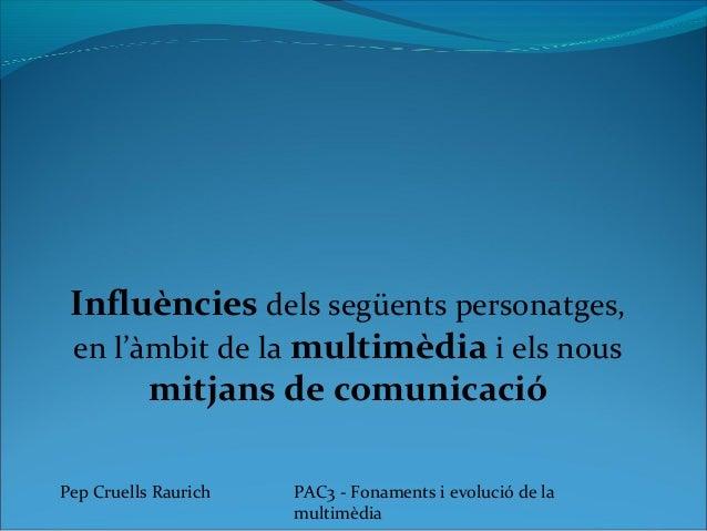 Influències dels següents personatges, en l'àmbit de la multimèdia i els nous mitjans de comunicació PAC3 - Fonaments i ev...