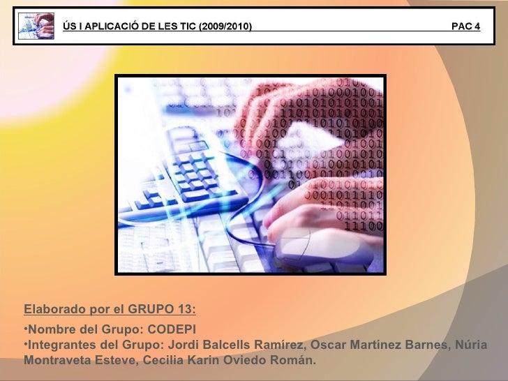 Elaborado por el GRUPO 13: <ul><li>Nombre del Grupo: CODEPI </li></ul><ul><li>Integrantes del Grupo: Jordi Balcells Ramíre...