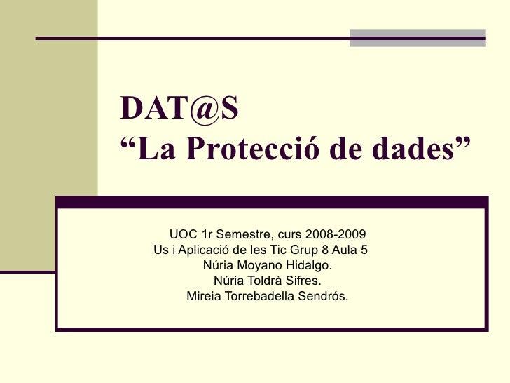 """[email_address] """"La Protecció de dades"""" UOC 1r Semestre, curs 2008-2009 Us i Aplicació de les Tic Grup 8 Aula 5 Núria Moya..."""