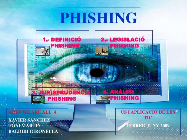 PHISHING             1.- DEFINICIÓ   2.- LEGISLACIÓ                 PHISHING        PHISHING             3. JURISPRUDÈNCIA...