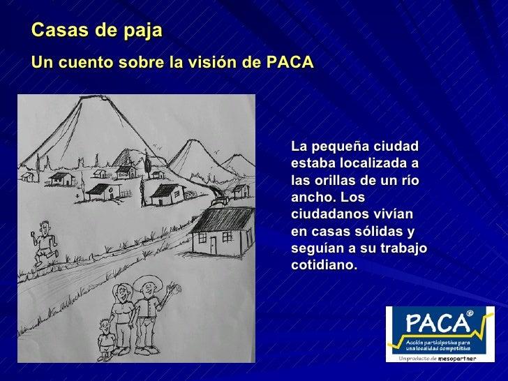 Casas de paja  Un cuento sobre la visión de PACA La pequeña ciudad estaba localizada a las orillas de un río ancho. Los ci...