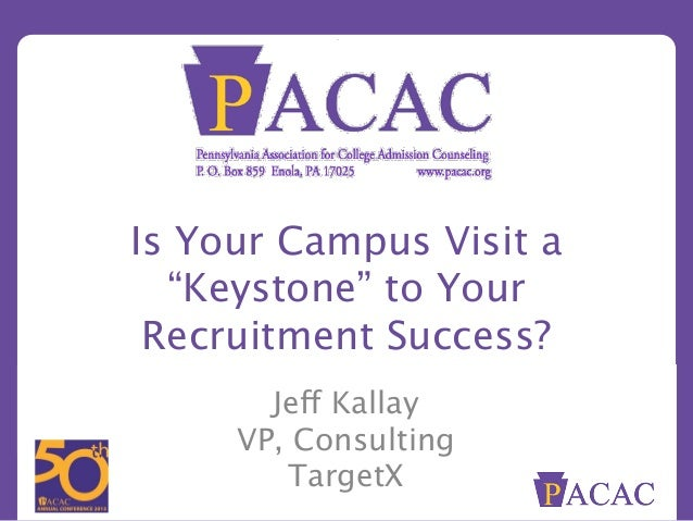 "Jeff Kallay VP, Consulting TargetX Is Your Campus Visit a ""Keystone"" to Your Recruitment Success?"