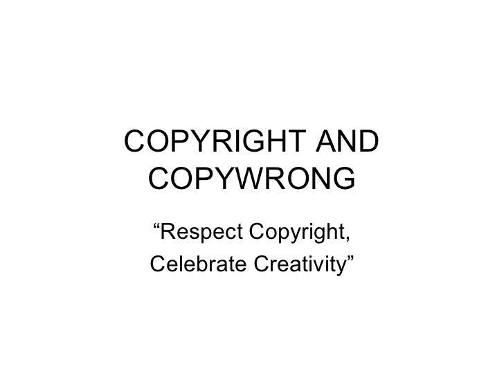 "COPYRIGHT AND COPYWRONG ""Respect Copyright, Celebrate Creativity"""