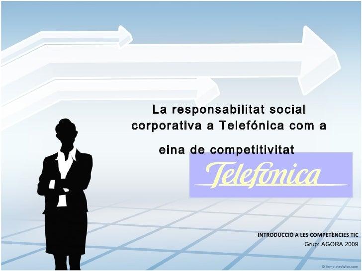La responsabilitat social corporativa a Telefónica com a eina de competitivitat   INTRODUCCIÓ A LES COMPETÈNCIES TIC Grup:...