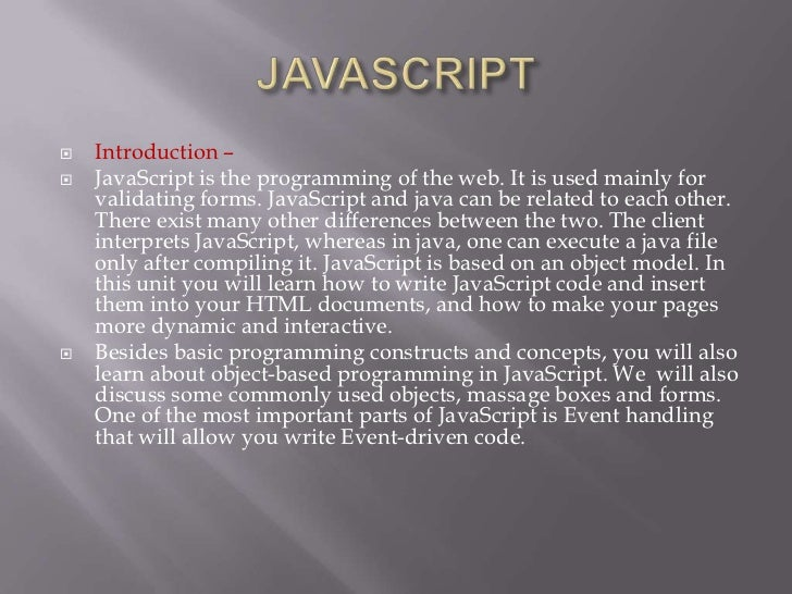    Introduction –   JavaScript is the programming of the web. It is used mainly for    validating forms. JavaScript and ...