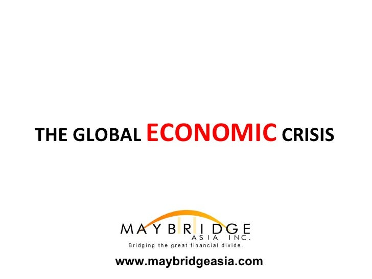 THE GLOBAL  ECONOMIC  CRISIS  www.maybridgeasia.com