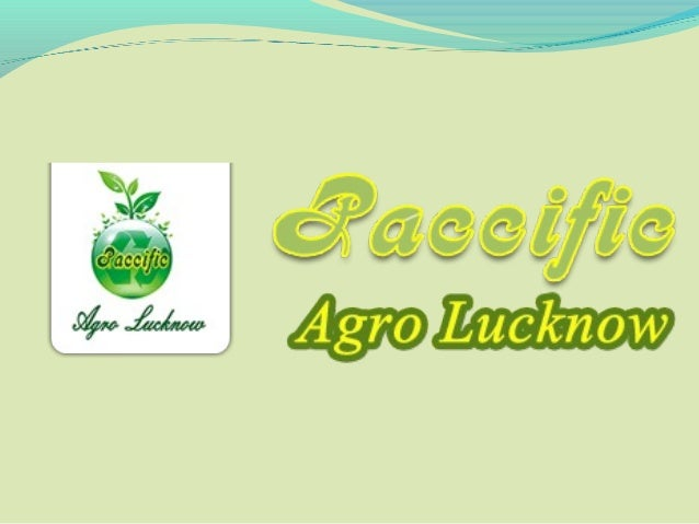 About Paccific Agro PACCIFIC AGRO LUCKNOW PVT. LTD Established in the year 2005. We PACCIFIC AGRO LUCKNOW PVT. LTD. are en...