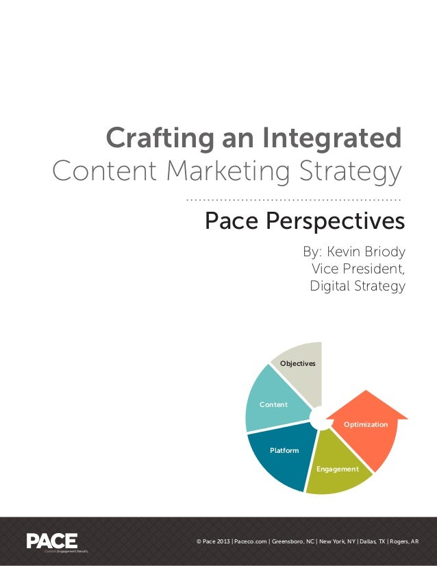 Pace Perspectives By: Kevin Briody Vice President, Digital Strategy Crafting an Integrated Content Marketing Strategy © Pa...