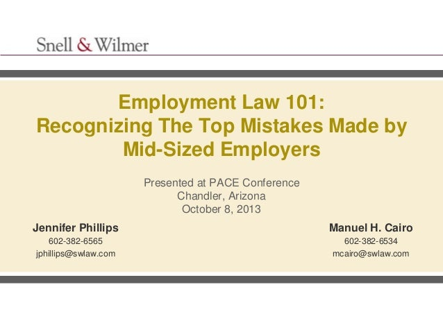 Employment Law 101: Recognizing The Top Mistakes Made by Mid-Sized Employers Presented at PACE Conference Chandler, Arizon...