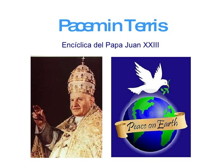 "pacem in terris summary An adequate interpretation of the encyclical ""pacem in terris"" must wait on  lengthy study, because the reach of the popes words, in its breadth and depth,."
