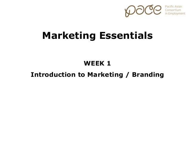 WEEK 1 Introduction to Marketing / Branding Marketing Essentials