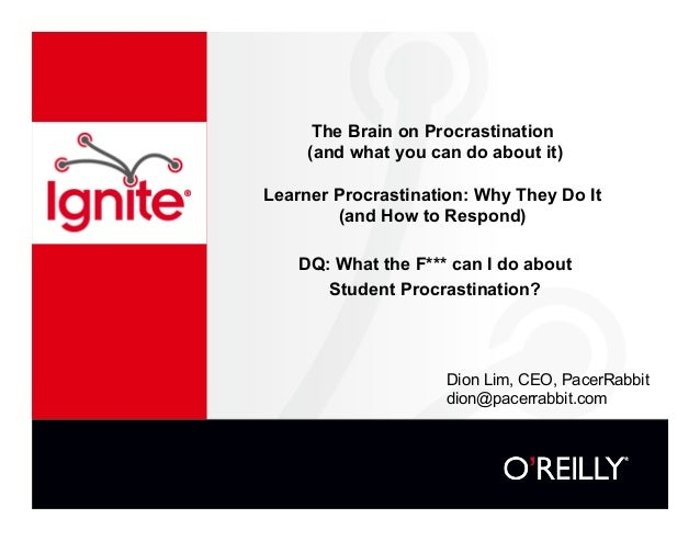 The Brain on Procrastination(and what you can do about it)Learner Procrastination: Why They Do It(and How to Respond)DQ: W...