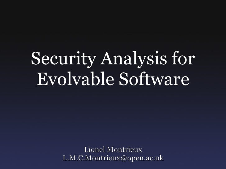 Security Analysis for Evolvable Software Lionel Montrieux [email_address]