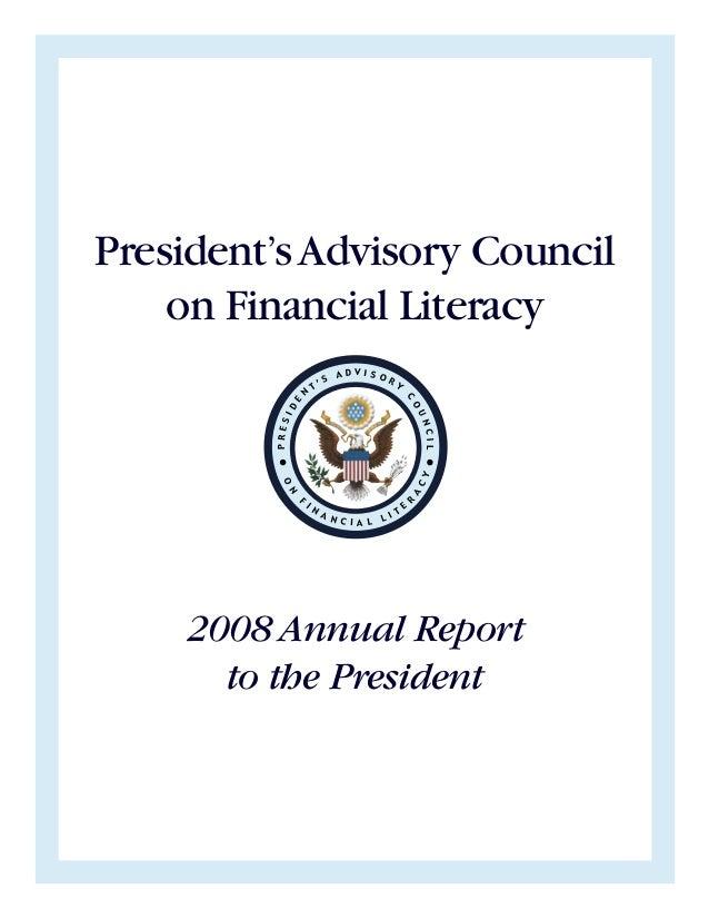 President'sAdvisory Council on Financial Literacy 2008 Annual Report to the President PRESID E N T ' S A D V I S O R Y C O...