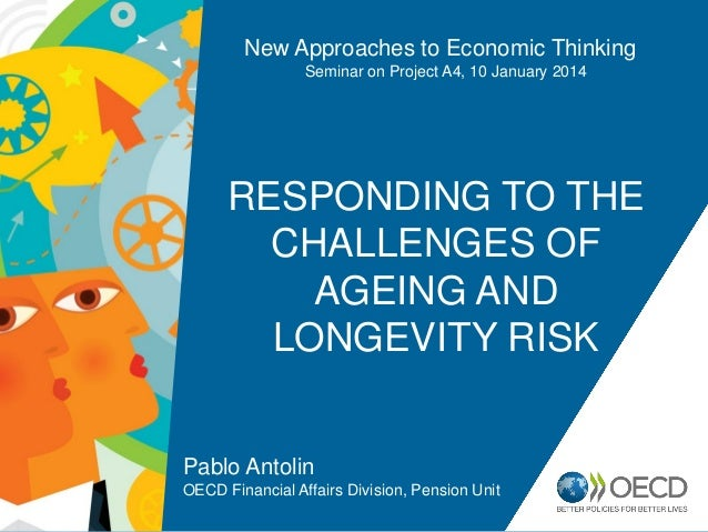 New Approaches to Economic Thinking Seminar on Project A4, 10 January 2014  RESPONDING TO THE CHALLENGES OF AGEING AND LON...
