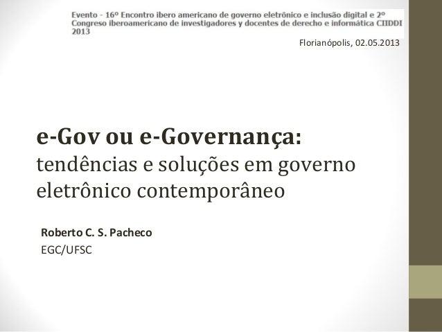 e-Gov ou e-Governança:tendências e soluções em governoeletrônico contemporâneoRoberto C. S. PachecoEGC/UFSCFlorianópolis, ...