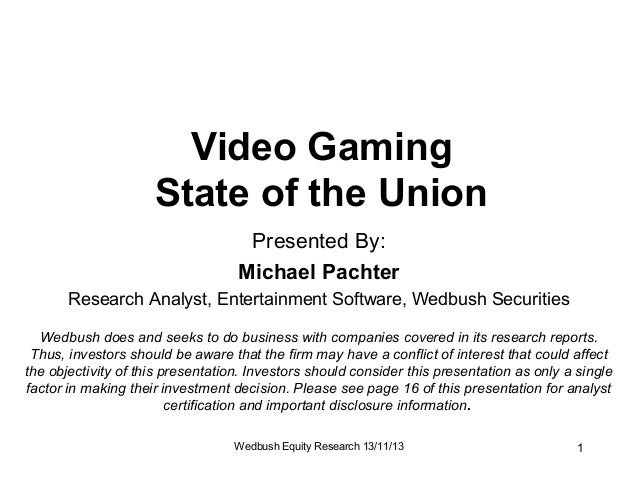 Video Gaming State of the Union Presented By: Michael Pachter Research Analyst, Entertainment Software, Wedbush Securities...