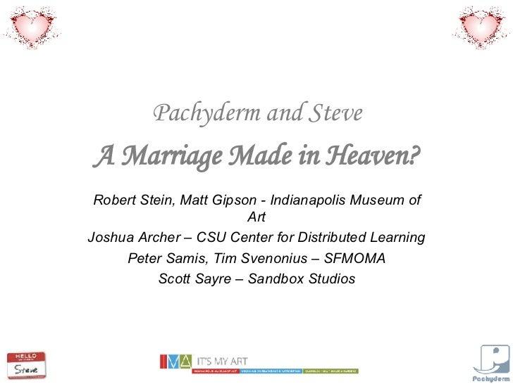 Pachyderm and Steve A Marriage Made in Heaven? Robert Stein, Matt Gipson - Indianapolis Museum of Art Joshua Archer – CSU ...