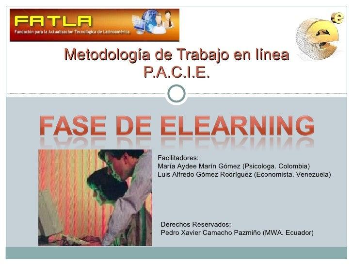 Metodología de Trabajo en línea P.A.C.I.E. Facilitadores: María Aydee Marín Gómez (Psicologa. Colombia) Luis Alfredo Gómez...
