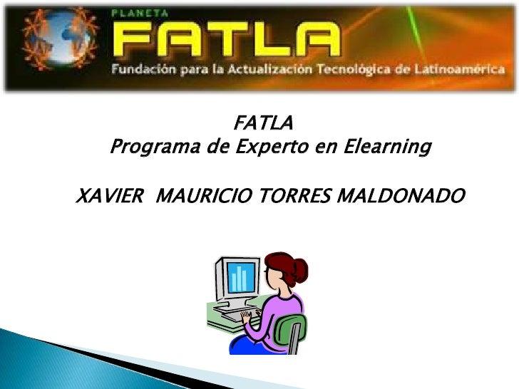 FATLA  Programa de Experto en ElearningXAVIER MAURICIO TORRES MALDONADO