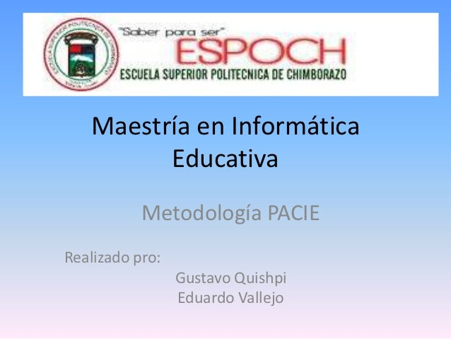 Maestría en Informática         Educativa           Metodología PACIERealizado pro:                 Gustavo Quishpi       ...