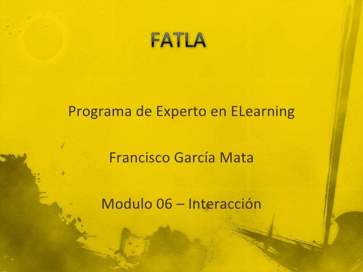 FATLA<br />Programa de Experto en ELearning<br />Francisco García Mata<br />Modulo 06 – Interacción<br />