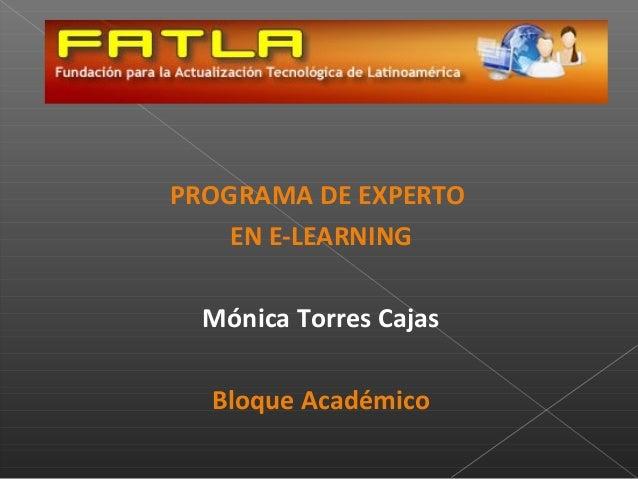 PROGRAMA DE EXPERTO EN E-LEARNING Mónica Torres Cajas Bloque Académico