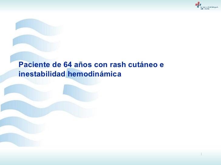 Paciente de 64 años con rash cutáneo e inestabilidad hemodinámica