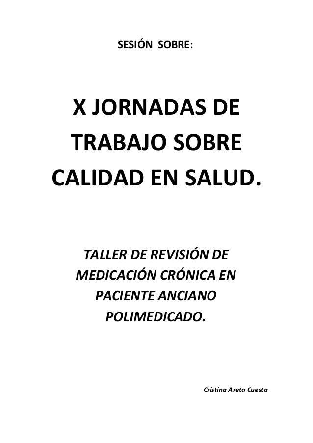 SESIÓN SOBRE:  X JORNADAS DE TRABAJO SOBRECALIDAD EN SALUD.  TALLER DE REVISIÓN DE MEDICACIÓN CRÓNICA EN    PACIENTE ANCIA...