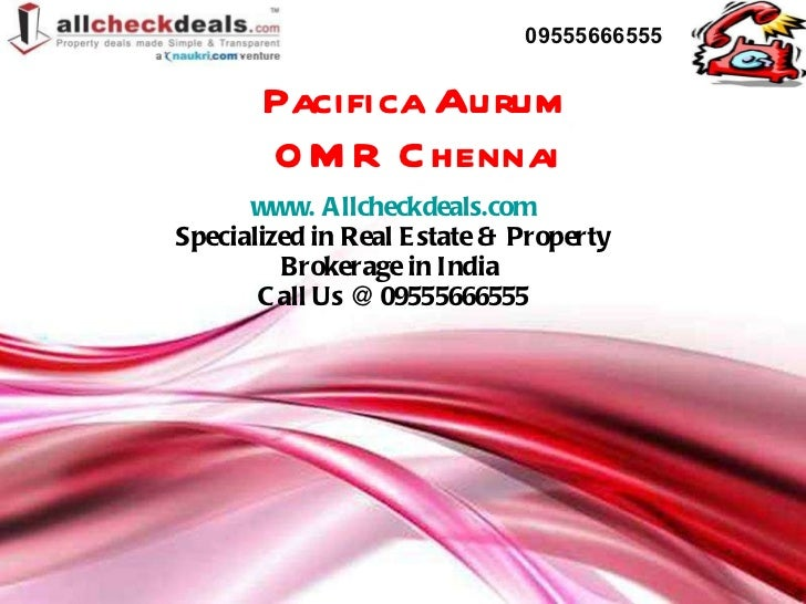 Pacifica Aurum  OMR Chennai  www. Allcheckdeals.com Specialized in Real Estate & Property Brokerage in India  Call Us @ 09...