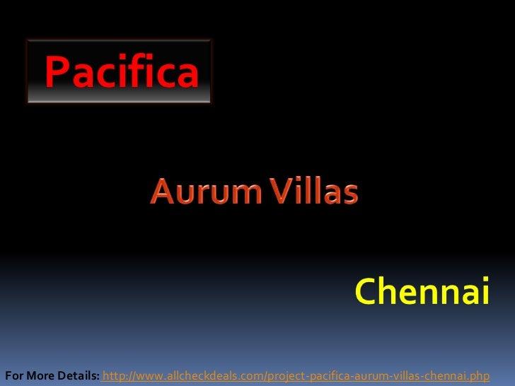 PacificaFor More Details: http://www.allcheckdeals.com/project-pacifica-aurum-villas-chennai.php