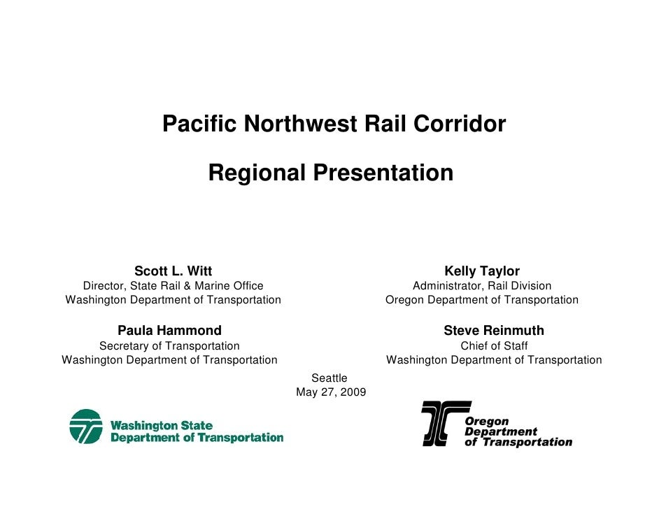 Pacific Northwest Rail Corridor                            Regional Presentation                 Scott L. Witt            ...