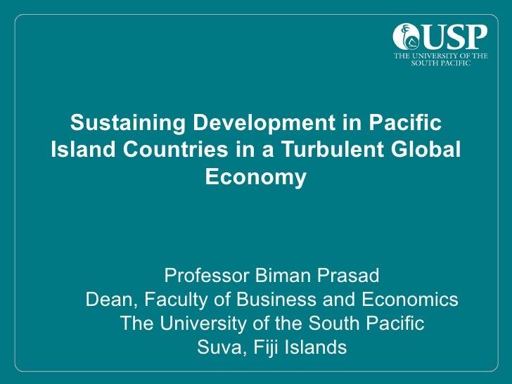 Sustaining Development in Pacific Island Countries in a Turbulent Global               Economy               Professor Bim...