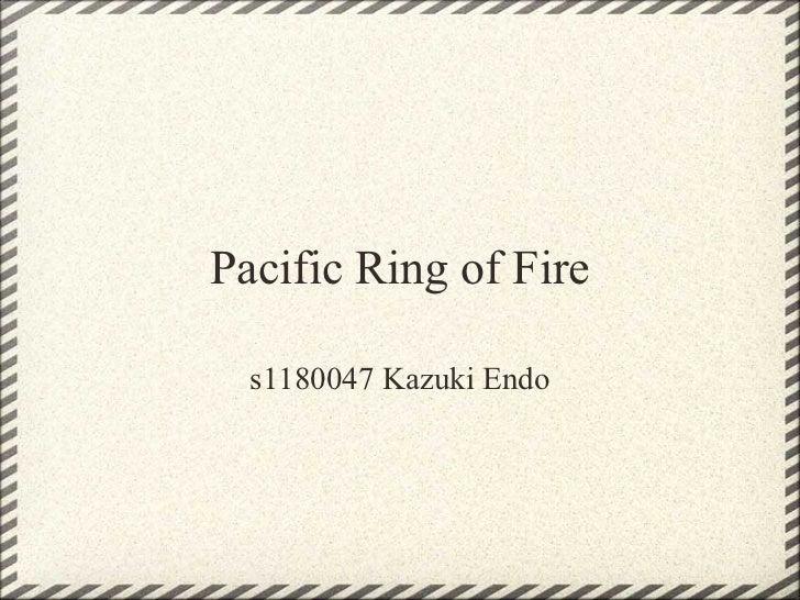 Pacific Ring of Fire  s1180047 Kazuki Endo