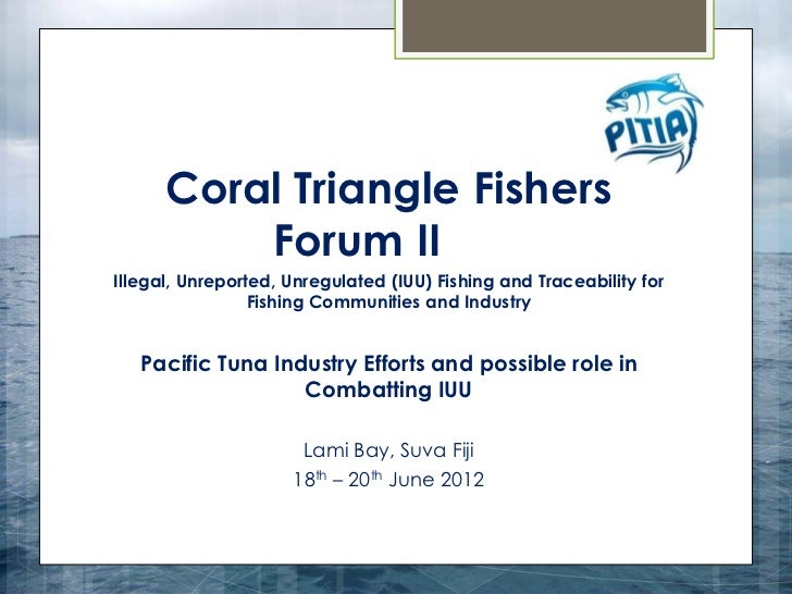 Coral Triangle Fishers          Forum IIIllegal, Unreported, Unregulated (IUU) Fishing and Traceability for               ...