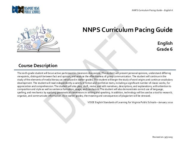 NNPS Curriculum Pacing Guide – English 6 Revised on: 9/5/2013 NNPS Curriculum Pacing Guide English Grade 6 Course Descript...