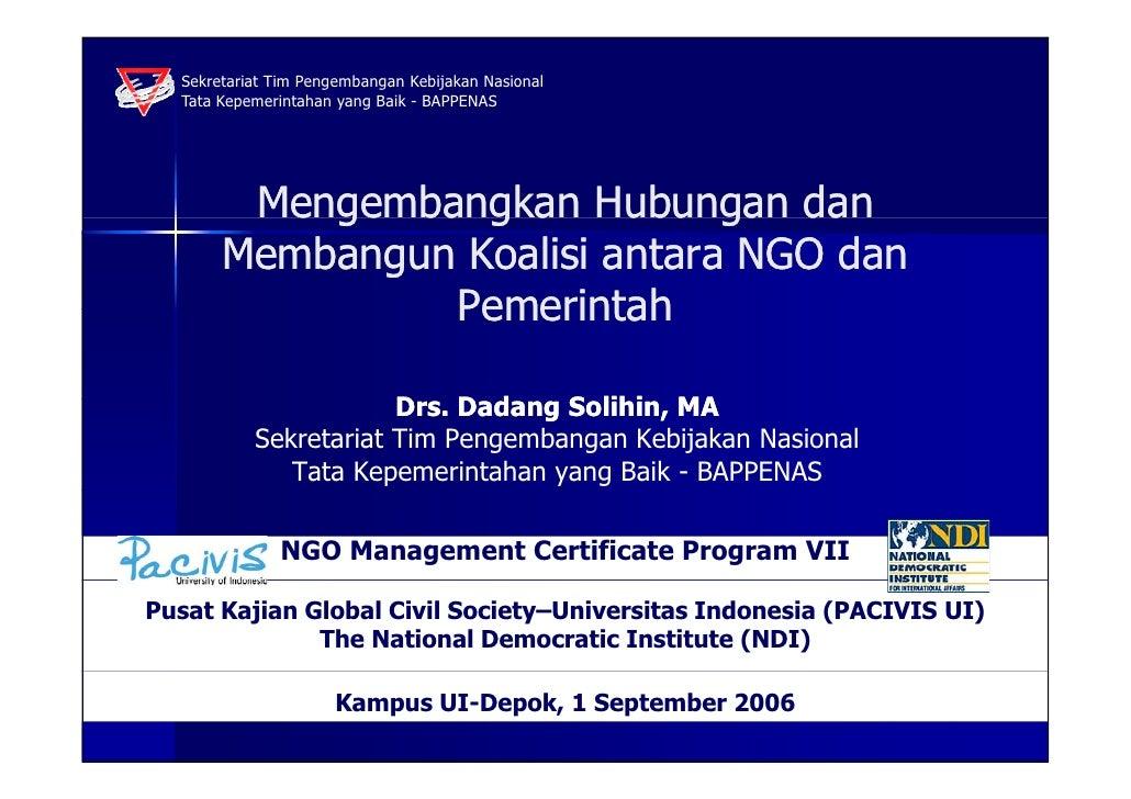 Mengembangkan  Hubungan dan  Membangun Koalisi antara  NGO  dan  Pemerintah Drs. Dadang Solihin, MA Sekretariat Tim Pengem...