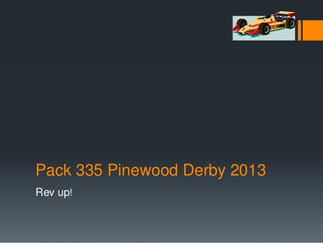 Pack 335 Pinewood Derby 2013Rev up!
