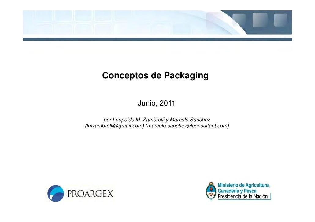 Conceptos de Packaging                    Junio, 2011       por Leopoldo M. Zambrelli y Marcelo Sanchez(lmzambrelli@gmail....