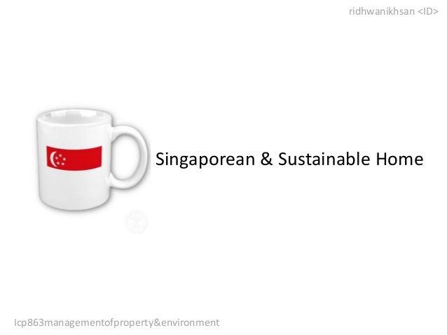 Singaporean & Sustainable Home ridhwanikhsan <ID> Icp863managementofproperty&environment