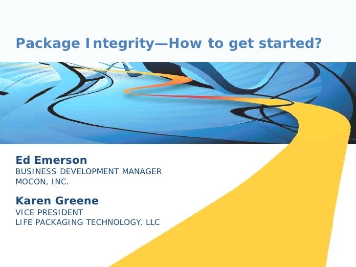 Package Integrity—How to get started?     Ed Emerson BUSINESS DEVELOPMENT MANAGER MOCON, INC.  Karen Greene VICE PRESIDENT...
