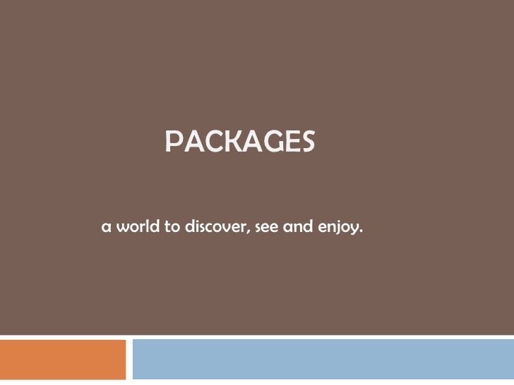 PACKAGESa world to discover, see and enjoy.