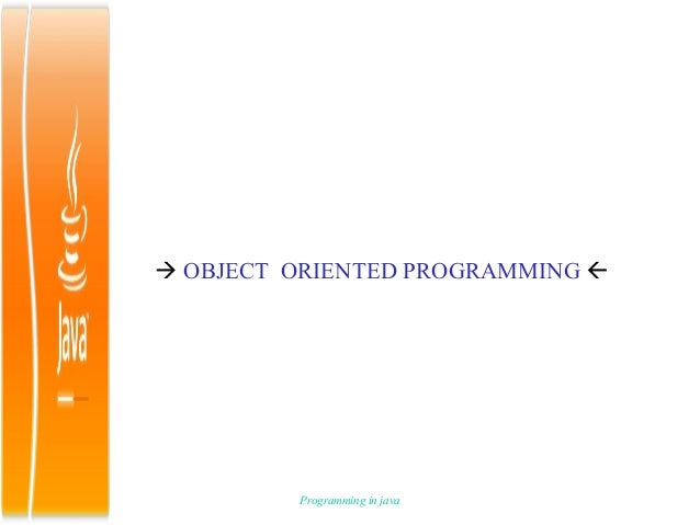  OBJECT ORIENTED PROGRAMMING          Programming in java
