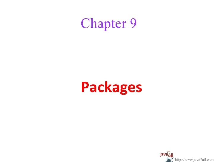 Chapter 9Packages            http://www.java2all.com