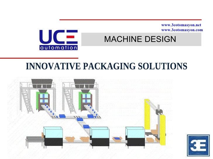 MACHINE DESIGN INNOVATIVE PACKAGING SOLUTIONS  www.3eotomasyon.net www.3eotomasyon.com