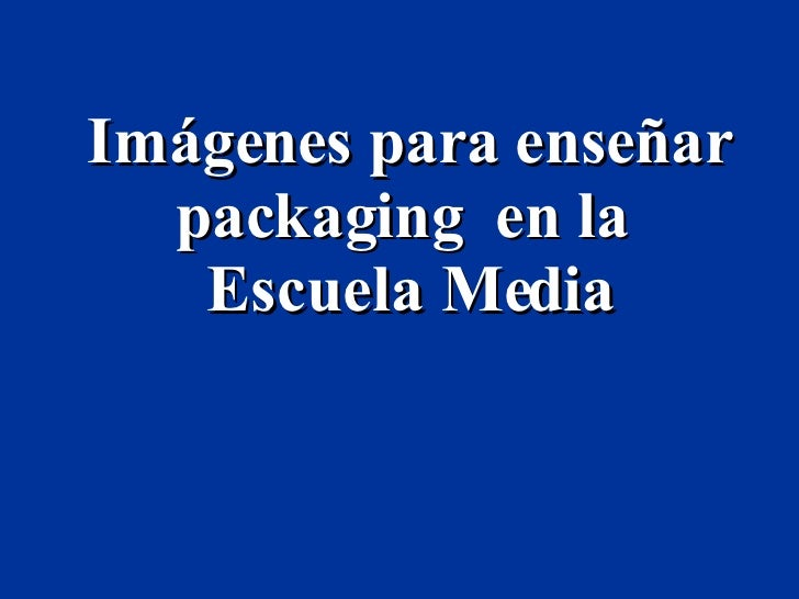 Imágenes para enseñar packaging   en la  Escuela Media