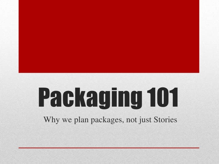 Packaging 101Why we plan packages, not just Stories