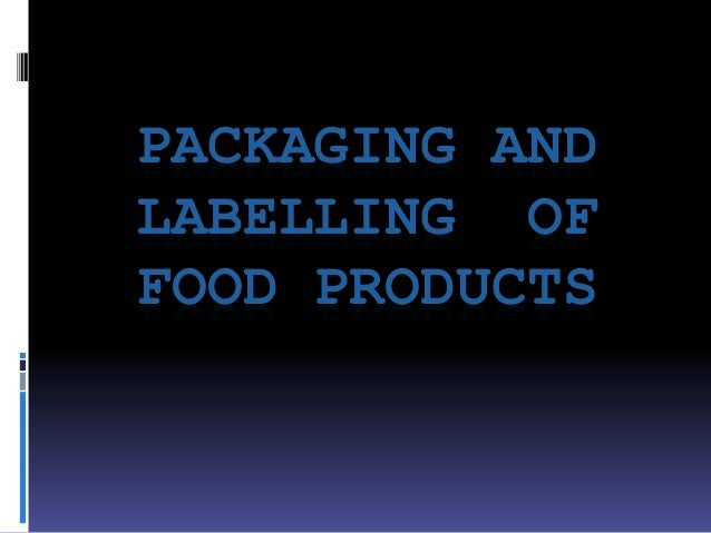PACKAGING AND LABELLING OF FOOD PRODUCTS