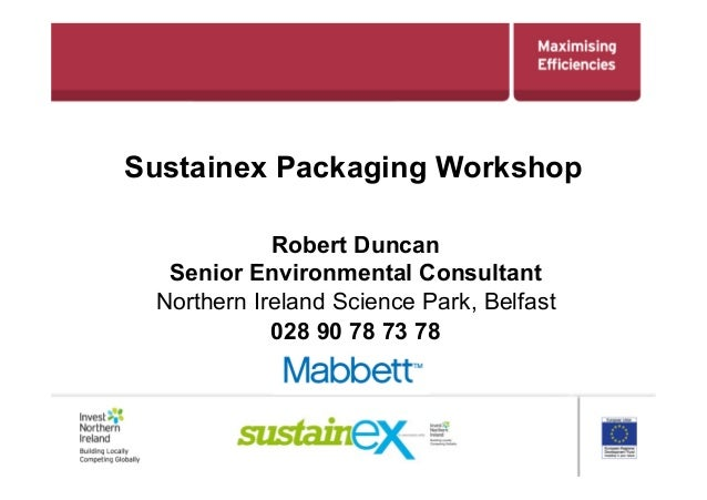Sustainex Packaging WorkshopRobert DuncanSenior Environmental ConsultantNorthern Ireland Science Park, Belfast028 90 78 73...