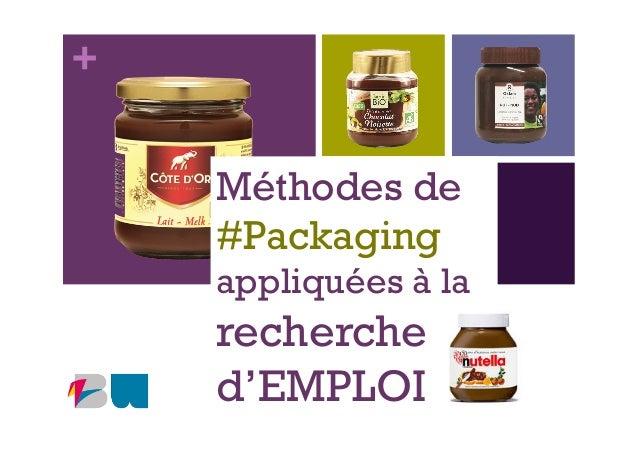 + Méthodes de #Packaging appliquées à la recherche d'EMPLOI